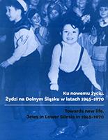 Ku nowemu życiu. Żydzi naDolnym Śląsku wlatach 1945–1970