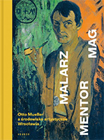 Malarz. Mentor. Mag<br>Otto Mueller a środowisko artystyczne Wrocławia