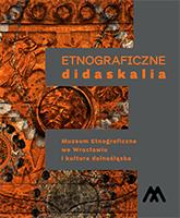 Etnograficzne didaskalia <br>Muzeum Etnograficzne weWrocławiu ikultura dolnośląska