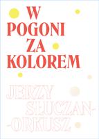 Wpogoni zakolorem.<br>Jerzy Słuczan-Orkusz