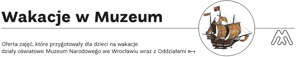 Oferta zajęć, które przygotowały dla dzieci nawakacje działy oświatowe Muzeum Narodowego weWrocławiu wraz zOddziałami