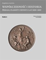 Współczesność i historia. <br>Medale, plakiety i żetony <br>z lat 1800–1889