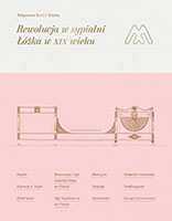 Rewolucja w sypialni. <br>Łóżka w XIX wieku