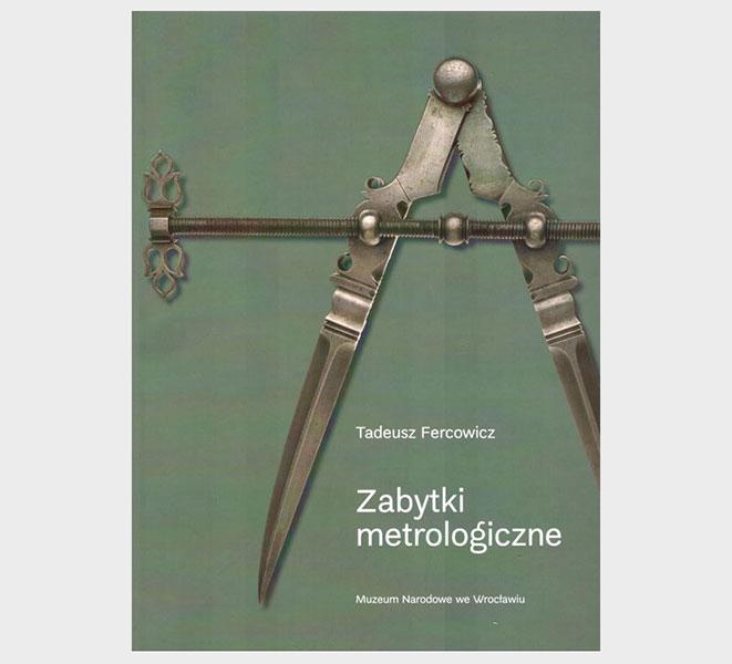 Tadeusz Fercowicz, Zabytki metrologiczne, Wrocław 2017